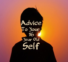 Advice to your 16 year olf self