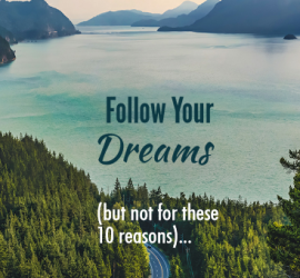 Follow Your Dreams, but not for these 10 reasons