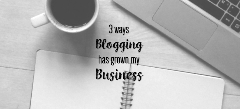 3 ways blogging has grown my business