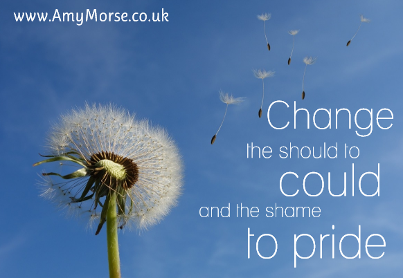 Change the Should to Could and the Shame to Pride