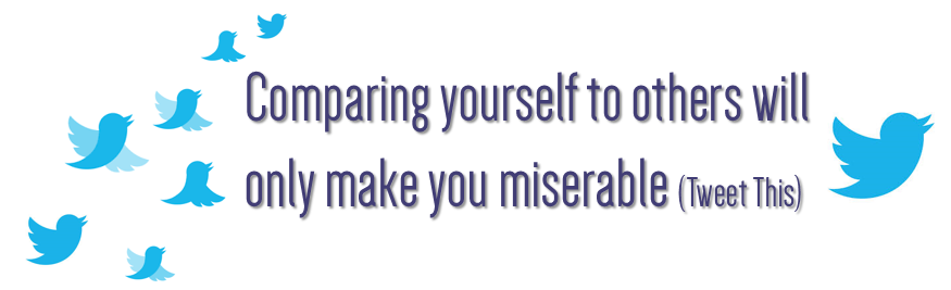 Comparing yourself to others will only make you miserable