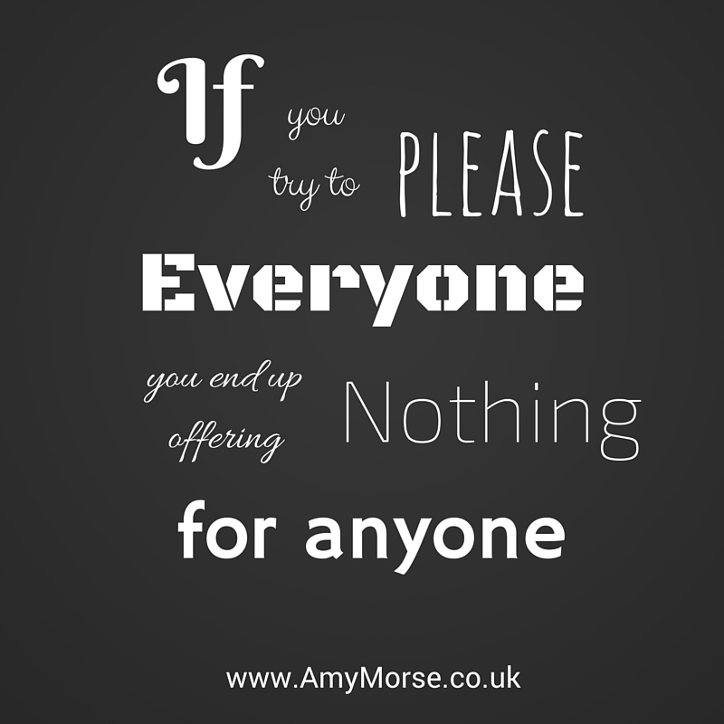 If you try to please everyone you end up offering nothing for anyone. Be better at business