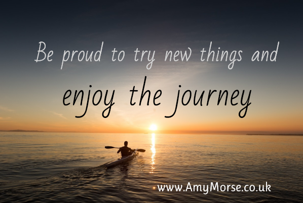 Be Proud to Try New Things and Enjoy the Journey