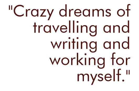 Crazy dreams of writing travelling and self employment