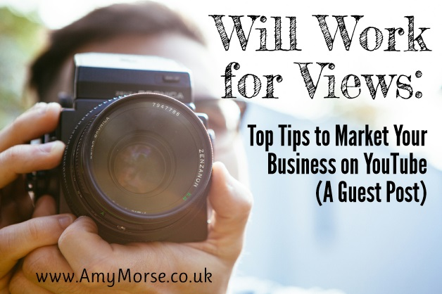 Will Work for Views Top Tips to Market Your Business on YourTube