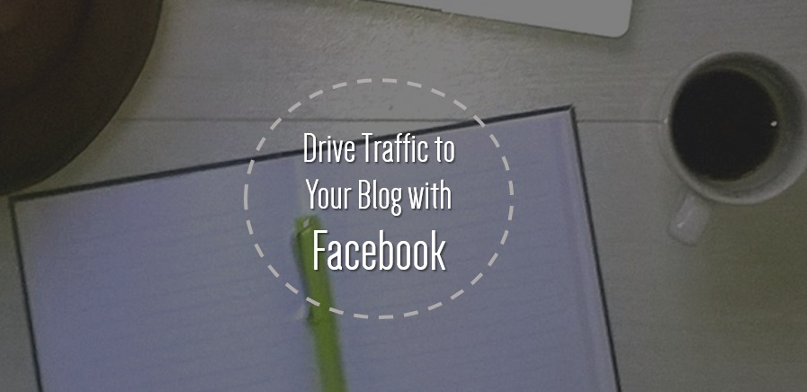 Drive Traffic with Facebook