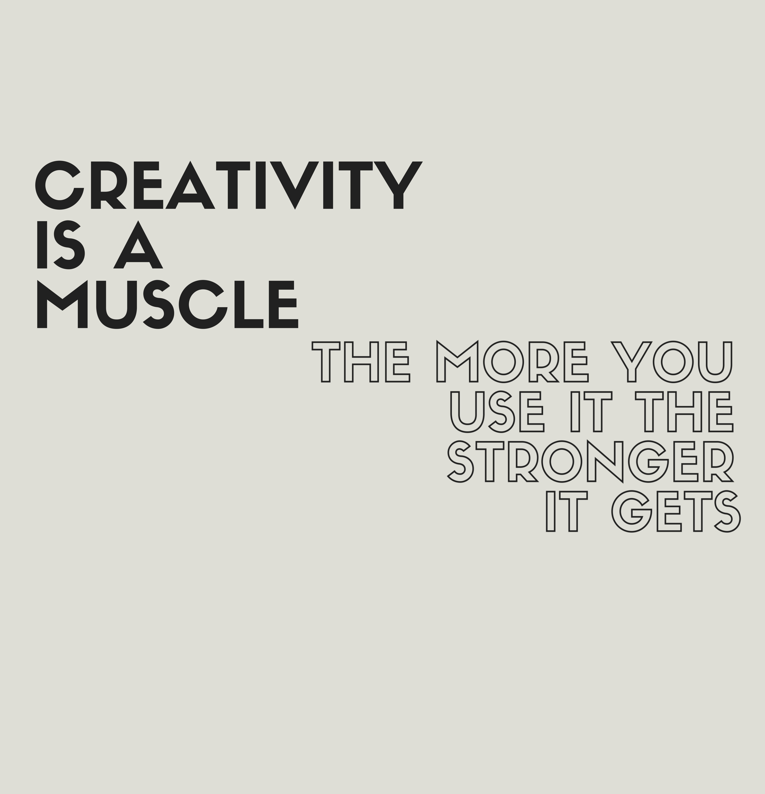Creativity is a muscle. Excercise your ideas