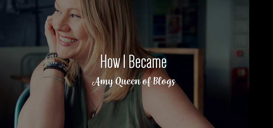 How I became Amy Queen Of Blogs Build a Blog