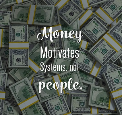 Money motivates systems not people
