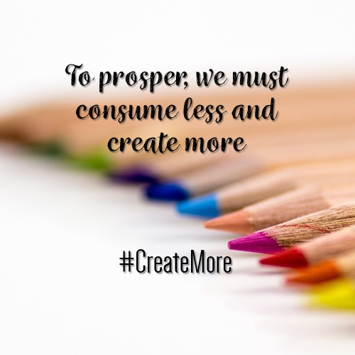 To prosper we must consume less and create more