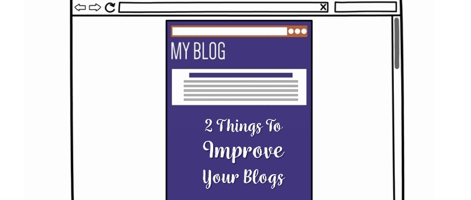 2 things to improve your blogs