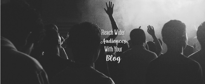 Reach wider audiences with your blog