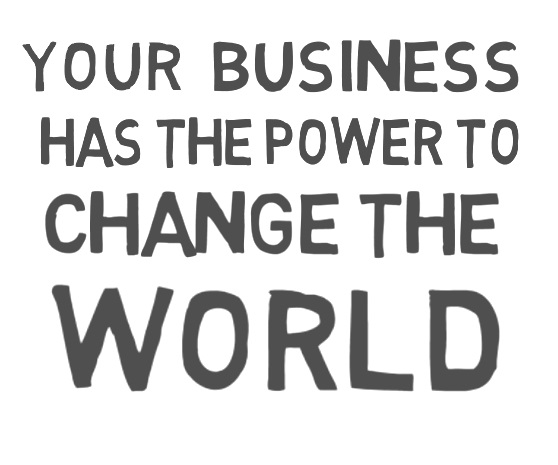 Small business has the power to change the world for the better