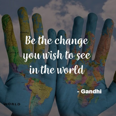 Pause. Reflect. Be the change you wish to see in the world - Gandhi quote