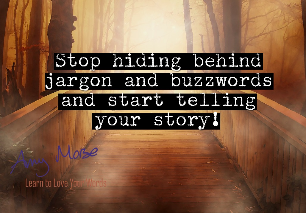 Stop hiding behind jargon and buzzwords and start telling your story