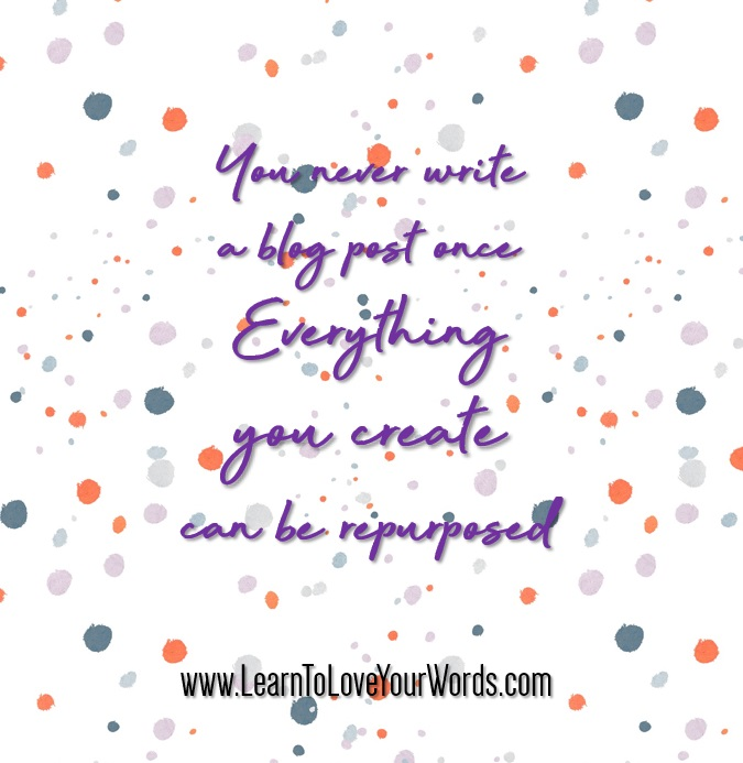 You never write a blog post once. Repurpose everything you write.