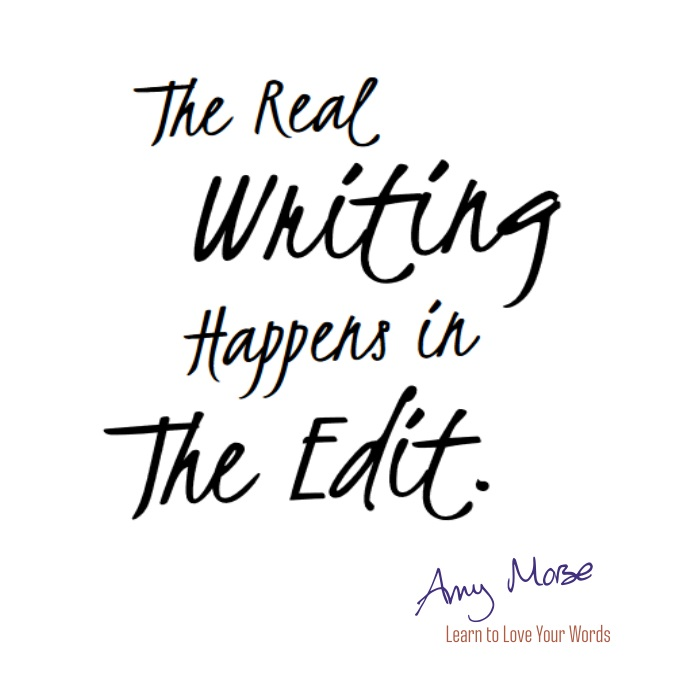 The real writing happen in the edit. It's not just about getting it done, it's about doing it properly and adding value.