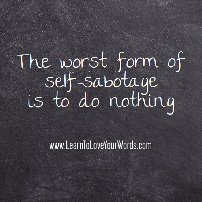 the worst form of self sabotage. Inaction and lack of productivity