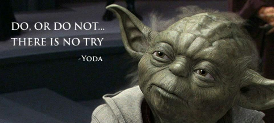 "Yoda Quotes - ""Do or do not do there is no try"" Perfectionism"