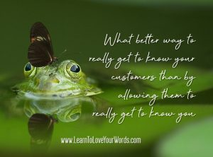 """What better way to really get to know your customers than by allowing them to really get to know you"""