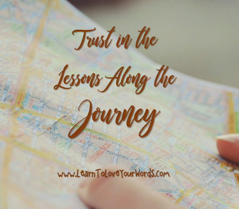 Trust in the lessons along the journey