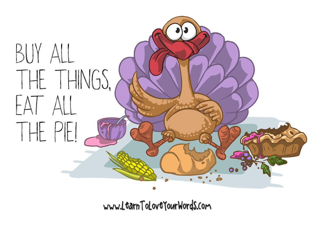 Buy all the things, eat all the pies. Season's Greetings!