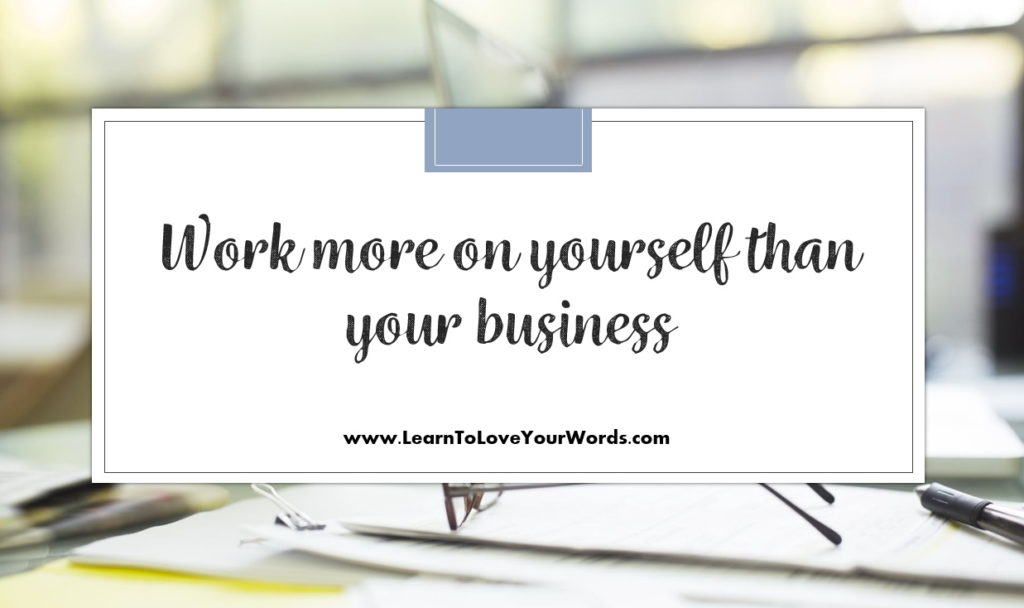 Find your creativity work more on yourself than your business