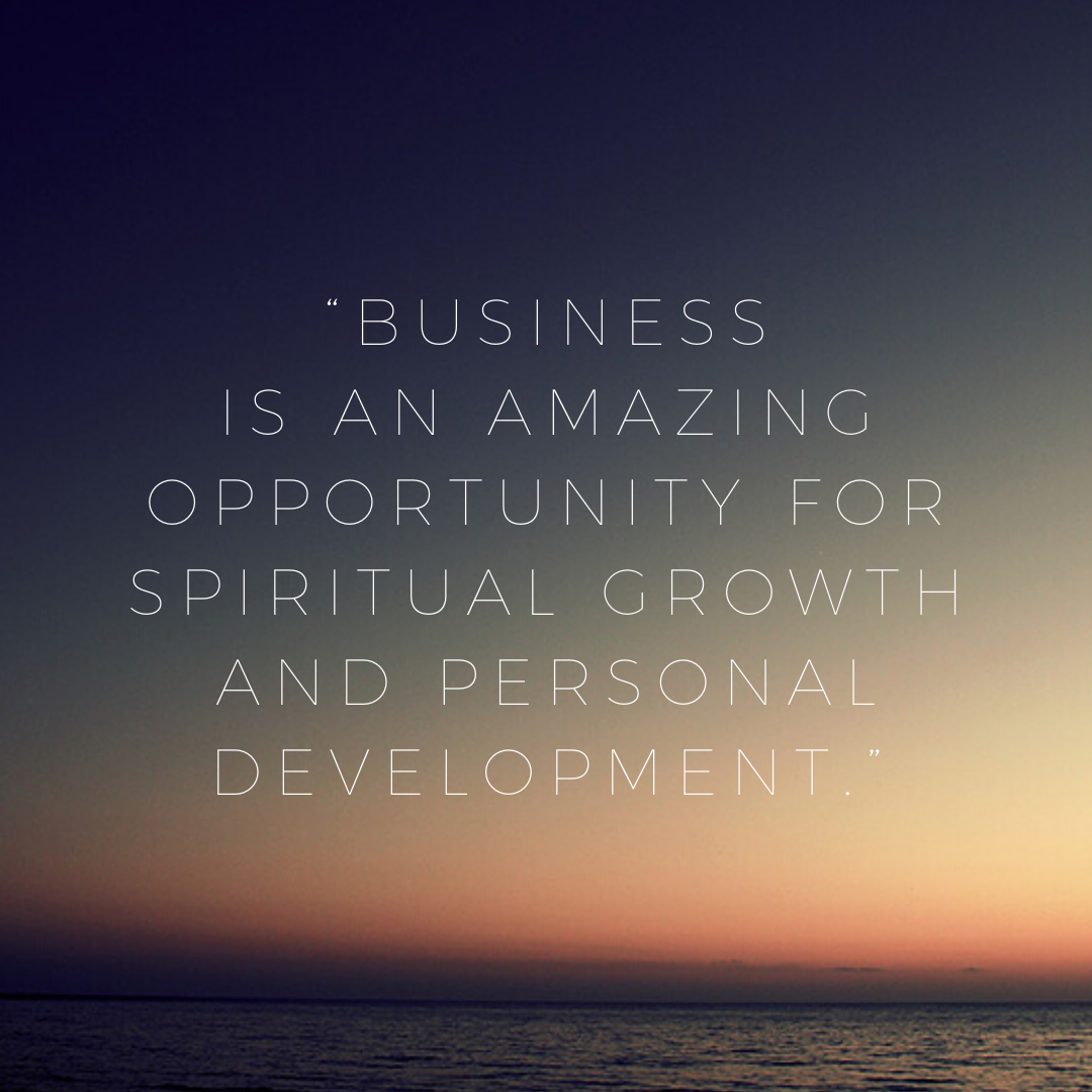Business is an amazing opportunity for spiritual growth and personal development - Business Brilliance