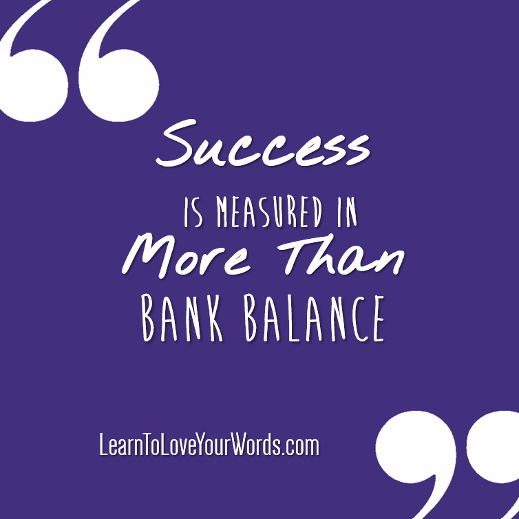 Success is measured in more than bank balance